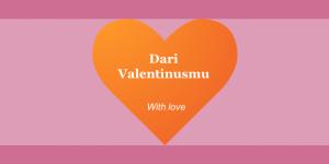 Apa Respons Kita di Hari Valentine? Apakah Kita Merayakannya?